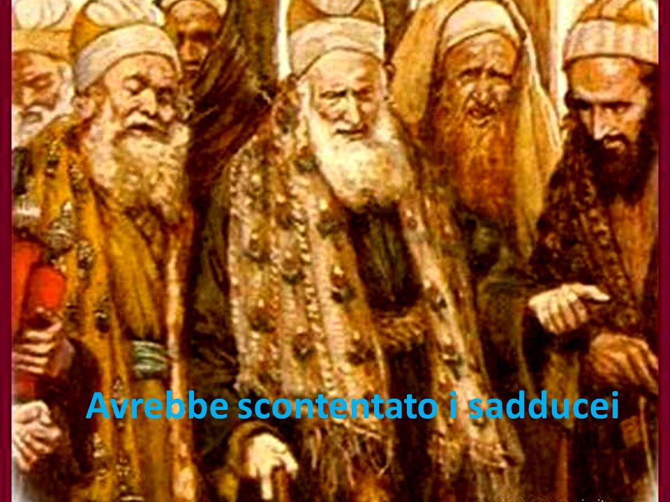 Avrebbe scontentato i sadducei