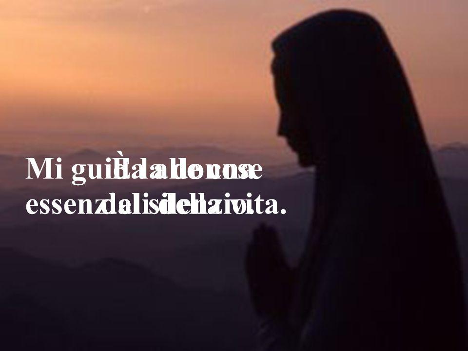 È la donna del silenzio. Mi guida alle cose essenziali della vita.