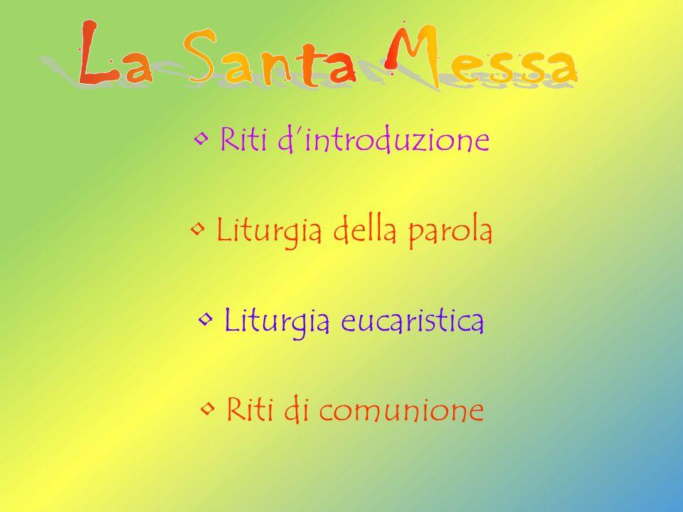 Riti dintroduzione Liturgia della parola Liturgia eucaristica Riti di comunione