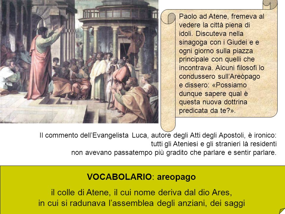 Paolo ad Atene, fremeva al vedere la città piena di idoli. Discuteva nella sinagoga con i Giudei e e ogni giorno sulla piazza principale con quelli ch