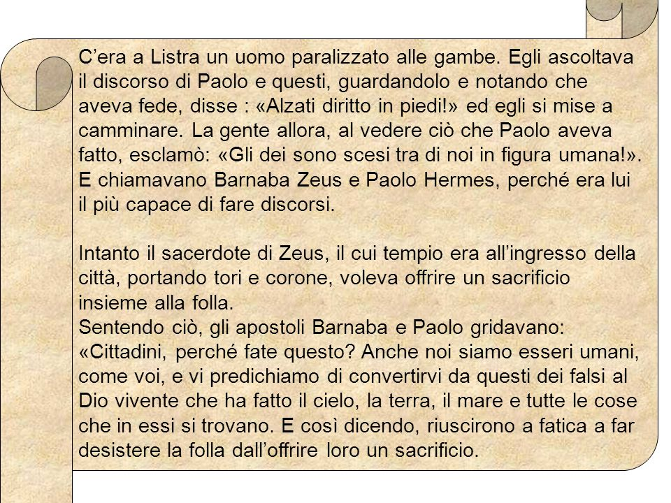 Lepisodio è raffigurato nel soffitto della chiesa di San Paolo Maggiore Ritrova gli elementi: 1) gli animali da sacrificare e le cose che servono per il sacrificio; 2) Paolo e Barnaba e nota cosa dicono attraverso i gesti