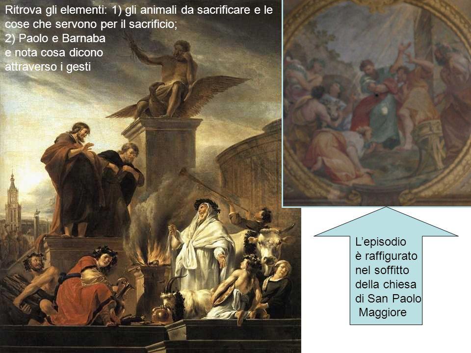 Lepisodio è raffigurato nel soffitto della chiesa di San Paolo Maggiore Ritrova gli elementi: 1) gli animali da sacrificare e le cose che servono per