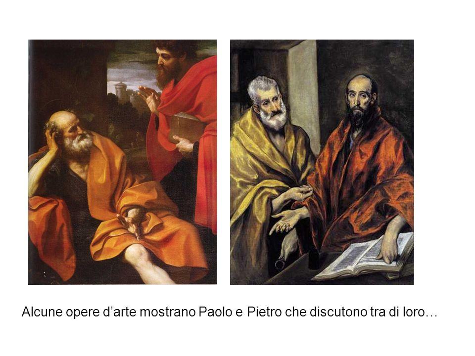 Alcune opere darte mostrano Paolo e Pietro che discutono tra di loro…