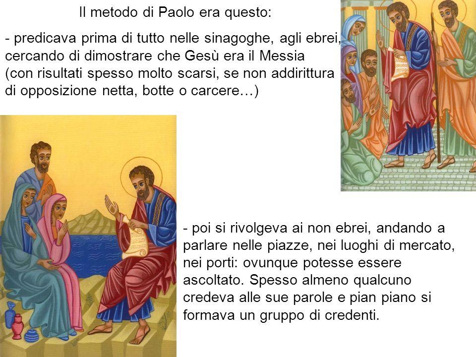 Il metodo di Paolo era questo: - predicava prima di tutto nelle sinagoghe, agli ebrei, cercando di dimostrare che Gesù era il Messia (con risultati sp