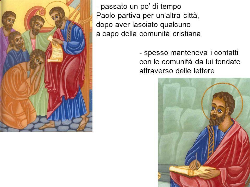 - passato un po di tempo Paolo partiva per unaltra città, dopo aver lasciato qualcuno a capo della comunità cristiana - spesso manteneva i contatti con le comunità da lui fondate attraverso delle lettere