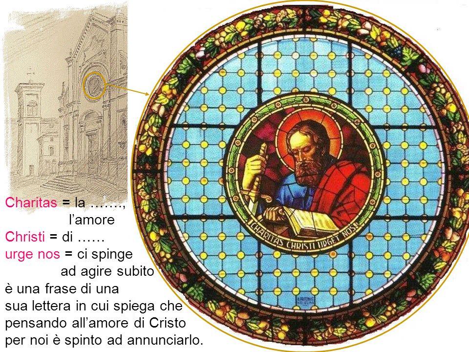 Stessi elementi nel rosone della chiesa di San Paolo di Ravone, con in più la scritta: Charitas = la ……., lamore Christi = di …… urge nos = ci spinge