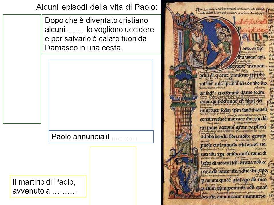 Alcuni episodi della vita di Paolo: Dopo che è diventato cristiano alcuni…….. lo vogliono uccidere e per salvarlo è calato fuori da Damasco in una ces