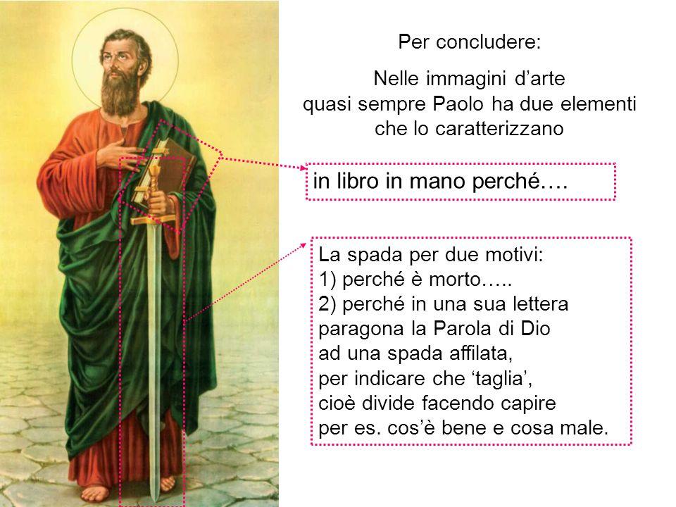 Per concludere: Nelle immagini darte quasi sempre Paolo ha due elementi che lo caratterizzano in libro in mano perché…. La spada per due motivi: 1) pe