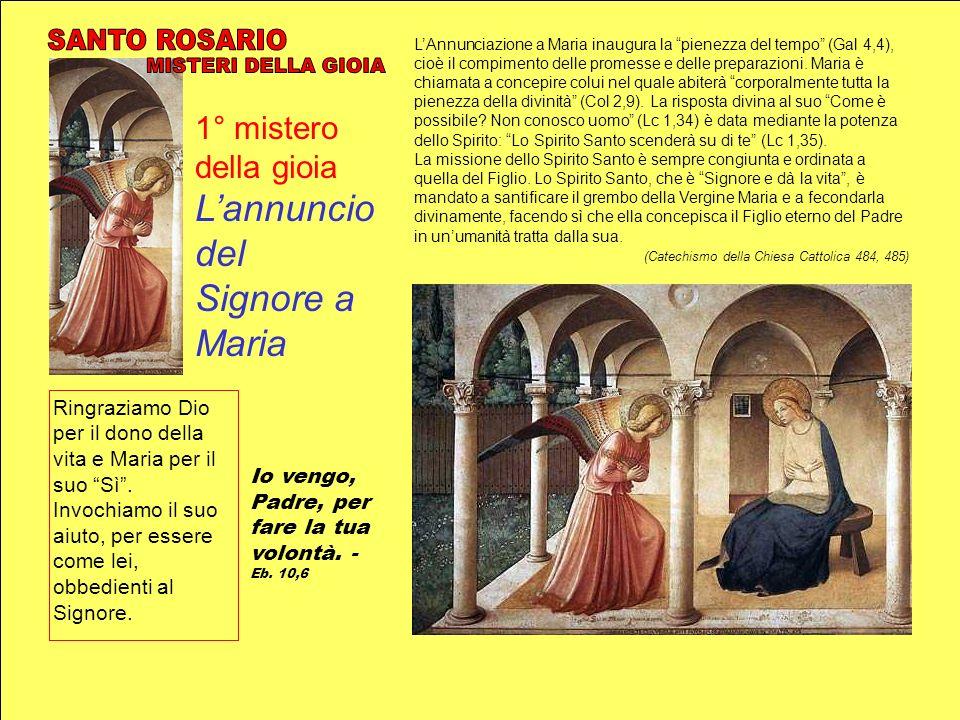 1° mistero della gioia Lannuncio del Signore a Maria LAnnunciazione a Maria inaugura la pienezza del tempo (Gal 4,4), cioè il compimento delle promess