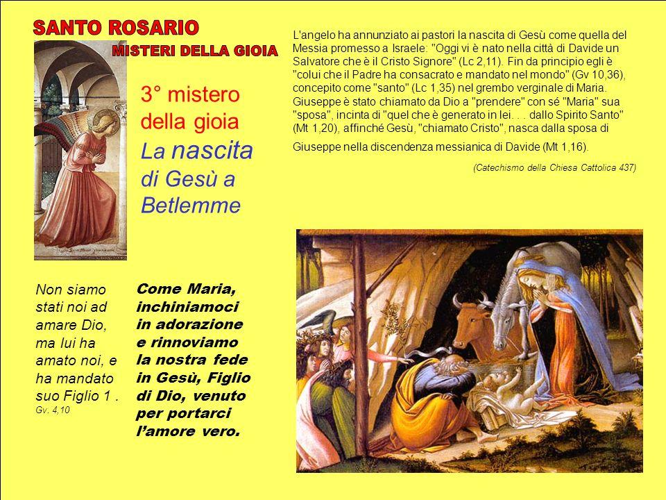 3° mistero della gioia La nascita di Gesù a Betlemme L'angelo ha annunziato ai pastori la nascita di Gesù come quella del Messia promesso a Israele: