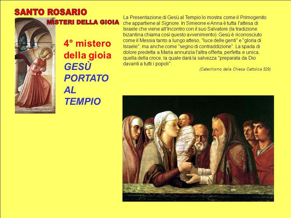 4° mistero della gioia GESÙ PORTATO AL TEMPIO La Presentazione di Gesù al Tempio lo mostra come il Primogenito che appartiene al Signore. In Simeone e