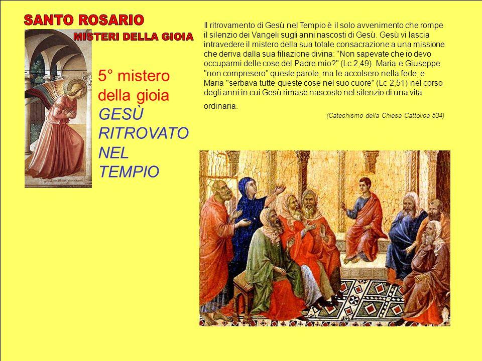 5° mistero della gioia GESÙ RITROVATO NEL TEMPIO Il ritrovamento di Gesù nel Tempio è il solo avvenimento che rompe il silenzio dei Vangeli sugli anni
