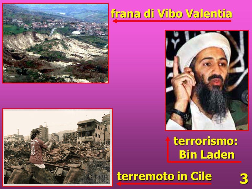 3 frana di Vibo Valentia terremoto in Cile terrorismo: Bin Laden