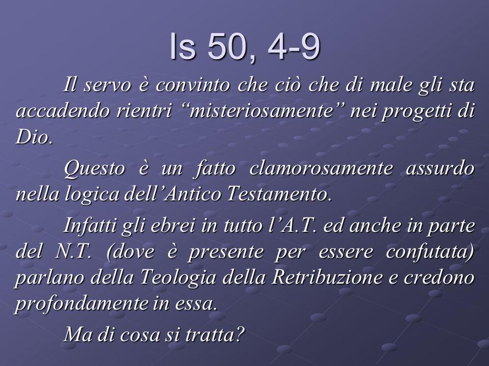 Is 50, 4-9 Il servo è convinto che ciò che di male gli sta accadendo rientri misteriosamente nei progetti di Dio. Questo è un fatto clamorosamente ass