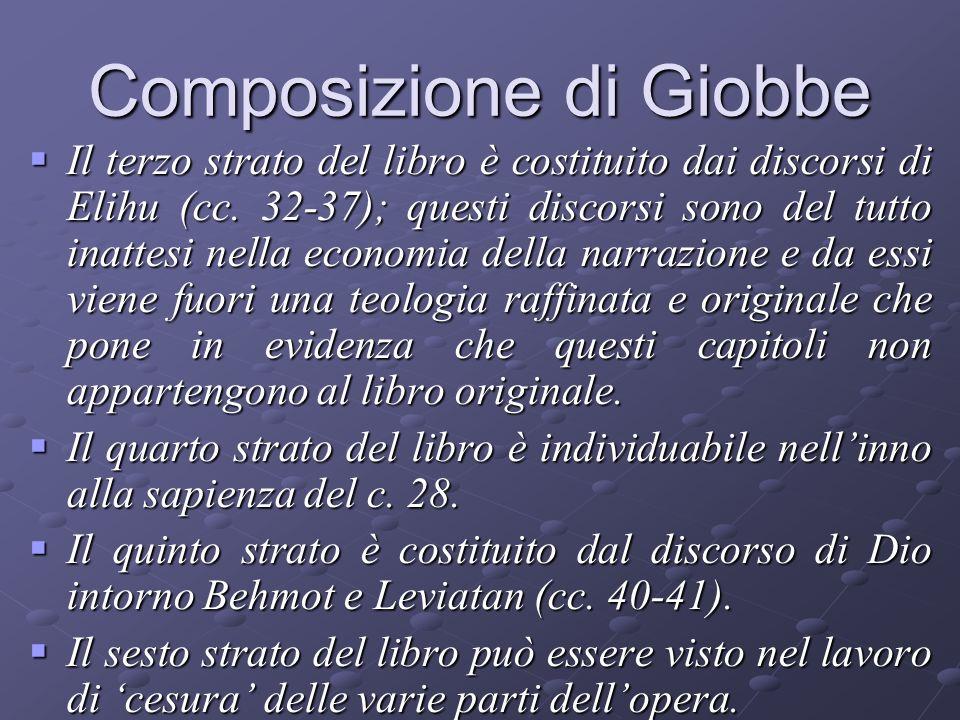 Composizione di Giobbe Il terzo strato del libro è costituito dai discorsi di Elihu (cc. 32-37); questi discorsi sono del tutto inattesi nella economi
