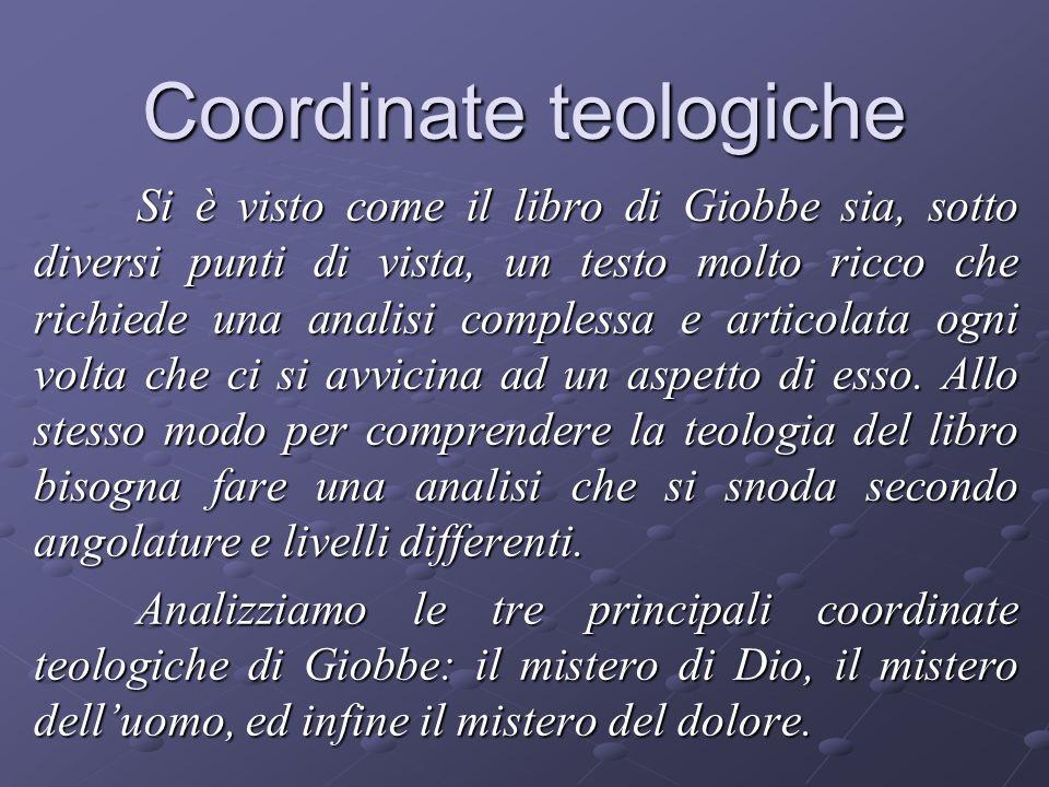 Coordinate teologiche Si è visto come il libro di Giobbe sia, sotto diversi punti di vista, un testo molto ricco che richiede una analisi complessa e