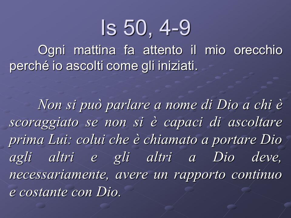 Is 50, 4-9 Il Signore Dio mi ha aperto l orecchio e io non ho opposto resistenza, non mi sono tirato indietro.