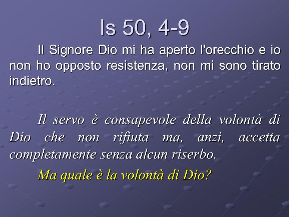 Is 50, 4-9 Il Signore Dio mi ha aperto l'orecchio e io non ho opposto resistenza, non mi sono tirato indietro. Il servo è consapevole della volontà di