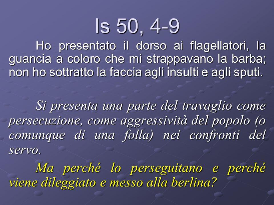 Is 50, 4-9 Il Signore Dio mi assiste, per questo non resto confuso, per questo rendo la mia faccia dura come pietra, sapendo di non restare deluso.