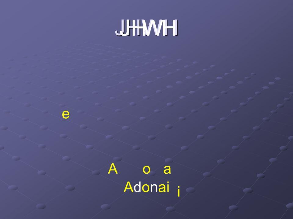 JHWH JHWH Adonai A e oa i
