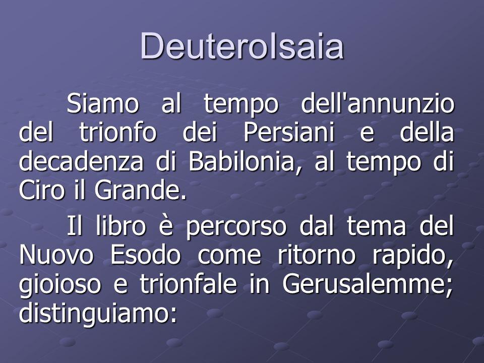 DeuteroIsaia Siamo al tempo dell annunzio del trionfo dei Persiani e della decadenza di Babilonia, al tempo di Ciro il Grande.
