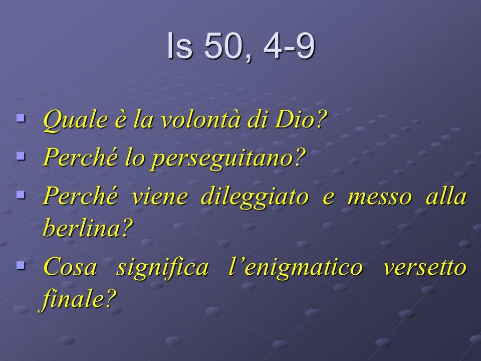 Is 50, 4-9 Quale è la volontà di Dio? Quale è la volontà di Dio? Perché lo perseguitano? Perché lo perseguitano? Perché viene dileggiato e messo alla