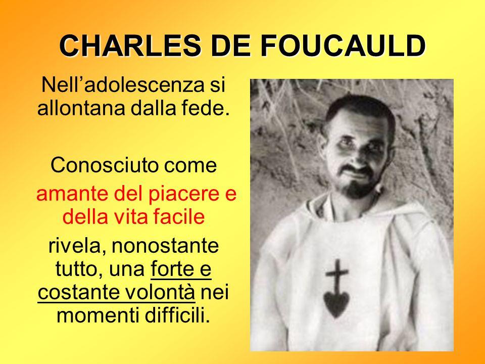 CHARLES DE FOUCAULD Nelladolescenza si allontana dalla fede.