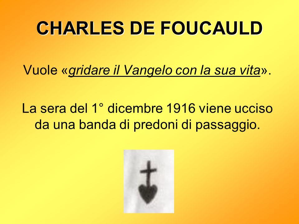CHARLES DE FOUCAULD Vuole «gridare il Vangelo con la sua vita».