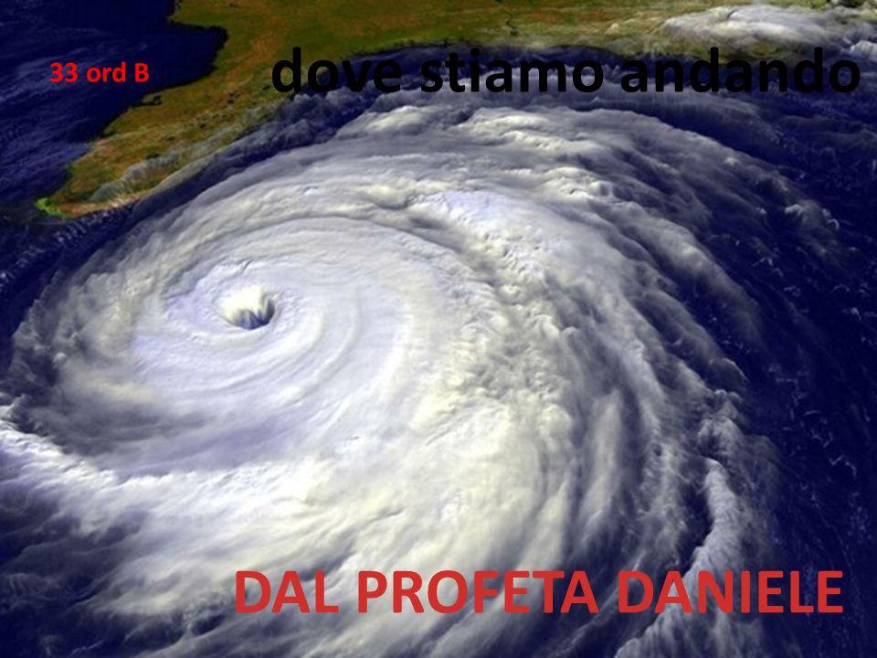 Fare clic per modificare lo stile del sottotitolo dello schema 16/11/12 33 ord B dove stiamo andando DAL PROFETA DANIELE