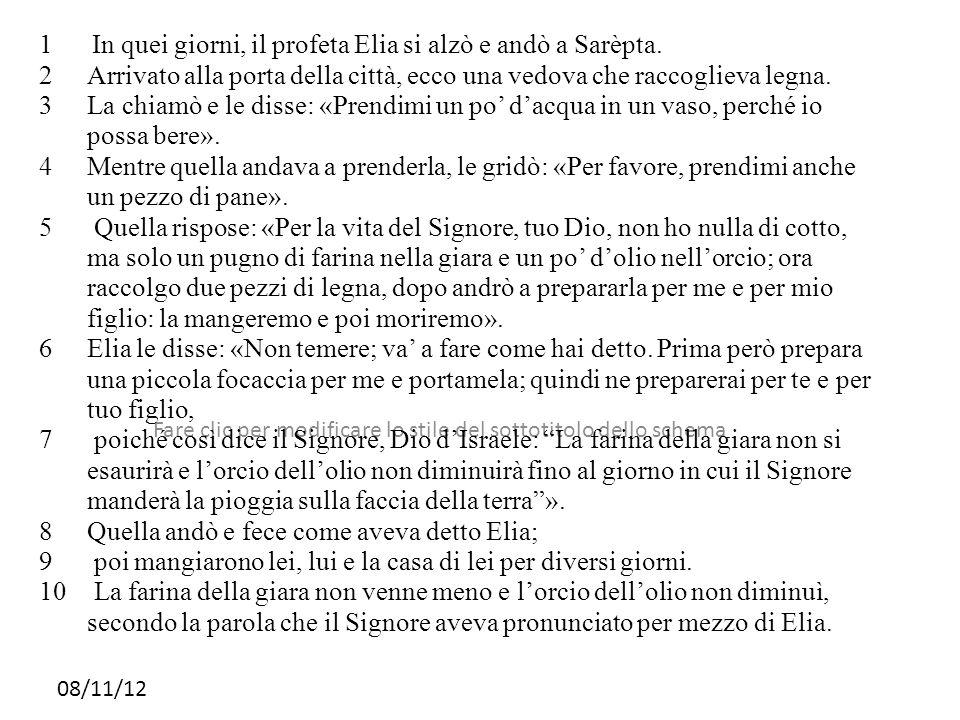 Fare clic per modificare lo stile del sottotitolo dello schema 08/11/12 1 In quei giorni, il profeta Elia si alzò e andò a Sarèpta.
