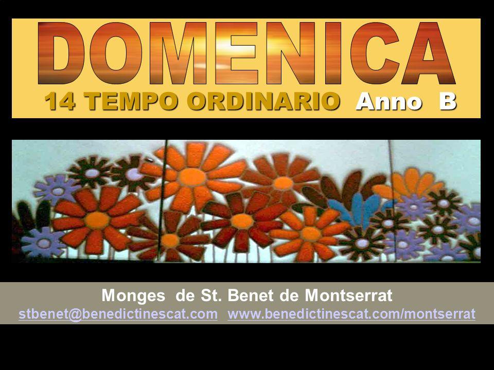 14 TEMPO ORDINARIO Anno B Monges de St. Benet de Montserrat stbenet@benedictinescat.com www.benedictinescat.com/montserrat stbenet@benedictinescat.com