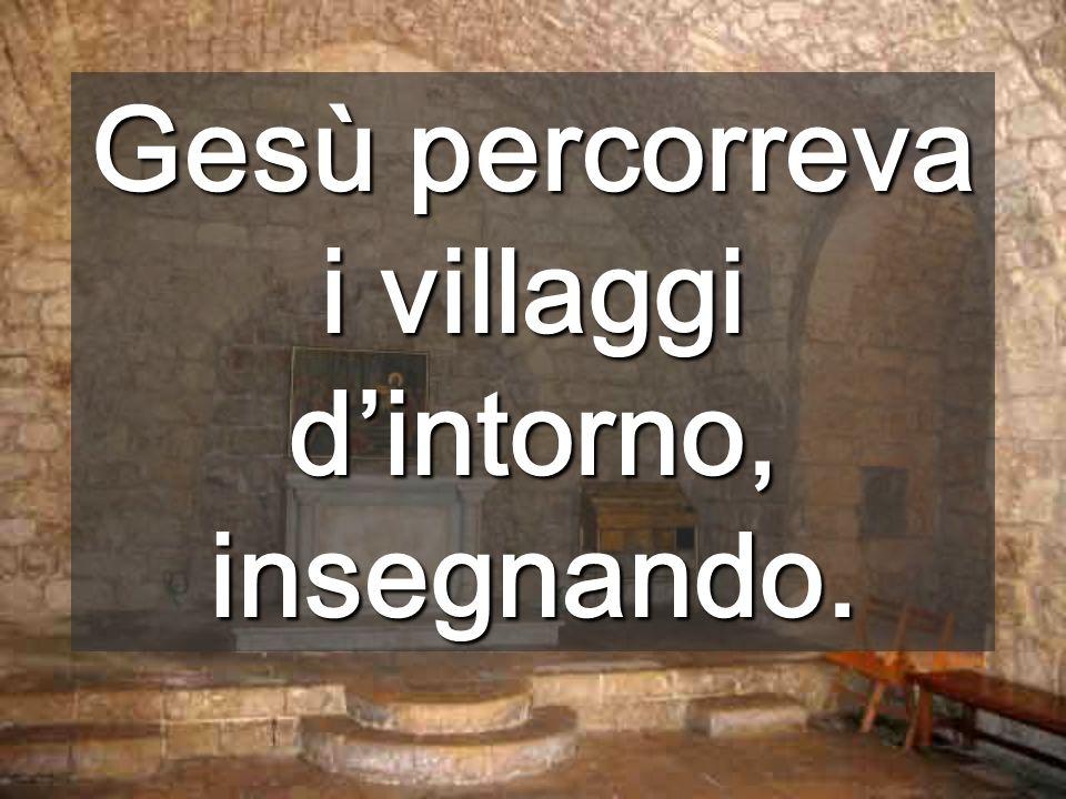Gesù percorreva i villaggi dintorno, insegnando.