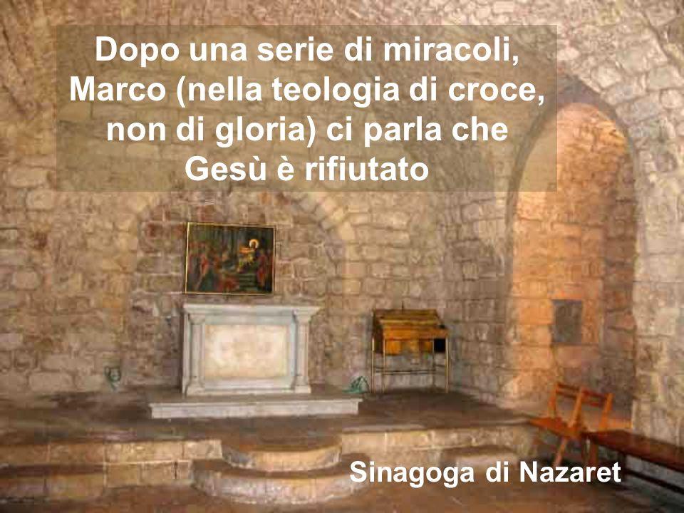 Dopo una serie di miracoli, Marco (nella teologia di croce, non di gloria) ci parla che Gesù è rifiutato Sinagoga di Nazaret