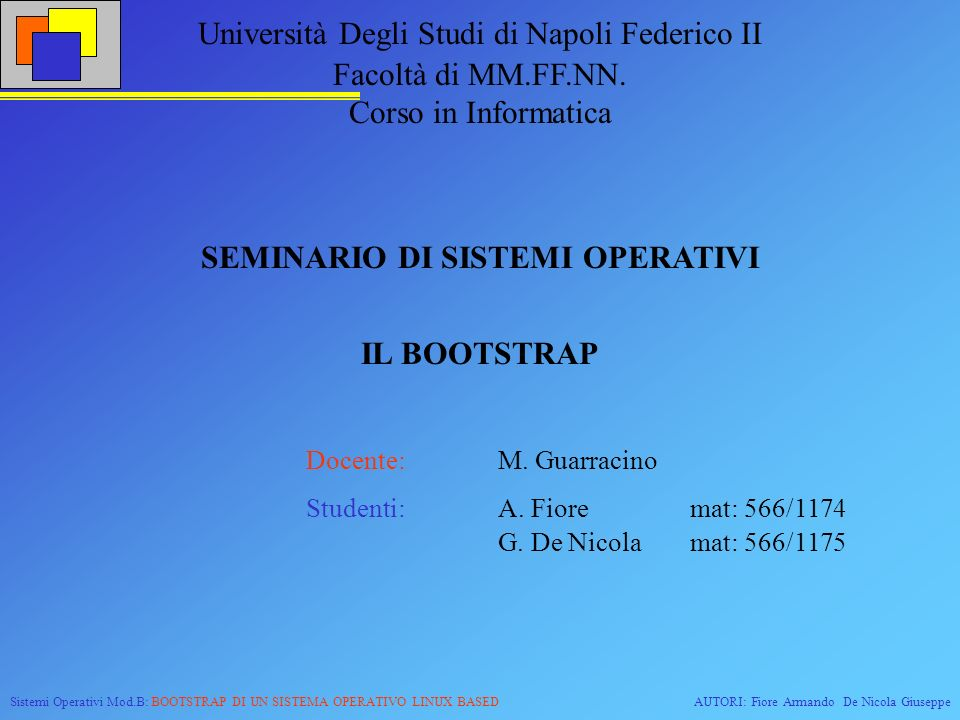 Sistemi Operativi Mod.B: BOOTSTRAP DI UN SISTEMA OPERATIVO LINUX BASEDAUTORI: Fiore Armando De Nicola Giuseppe 3.Soluzione attuale.