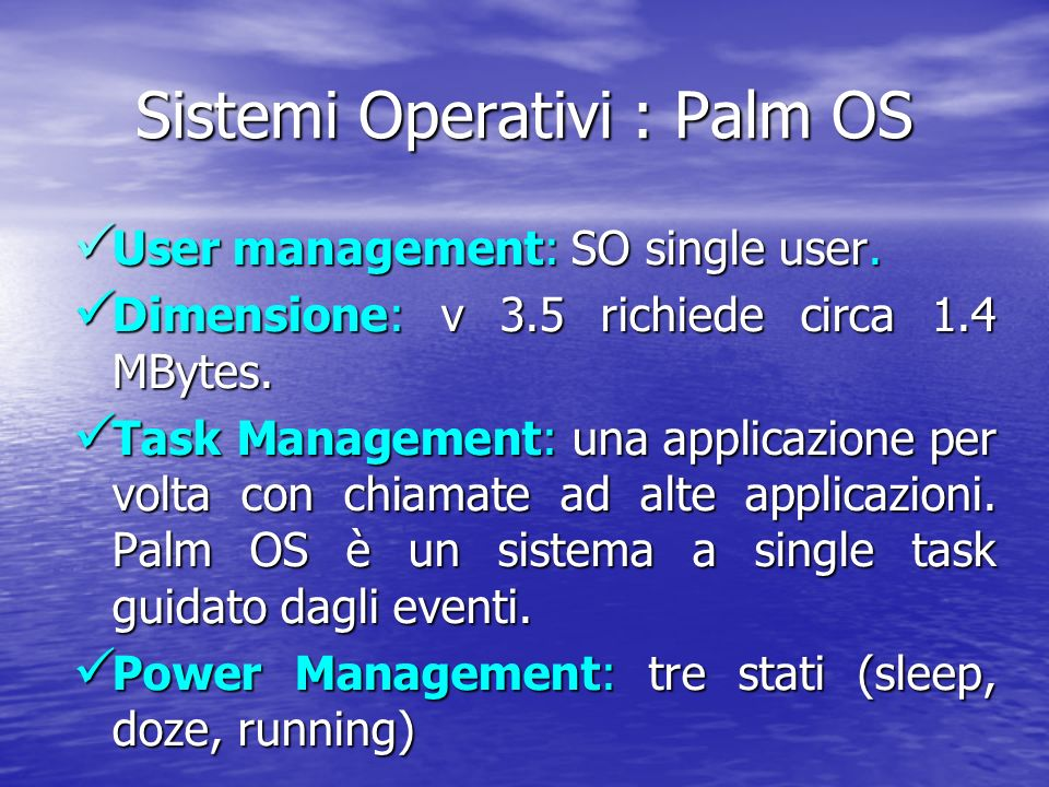 Sistemi Operativi : Palm OS User management: SO single user.