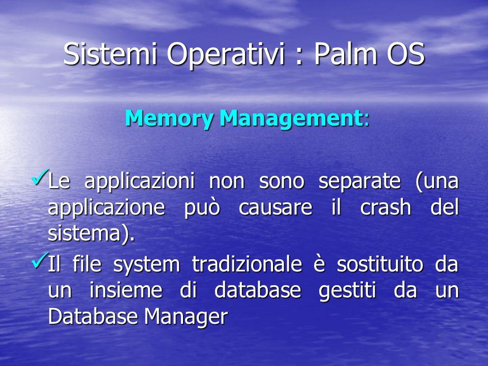 Sistemi Operativi : Palm OS Memory Management: Memory Management: Le applicazioni non sono separate (una applicazione può causare il crash del sistema).