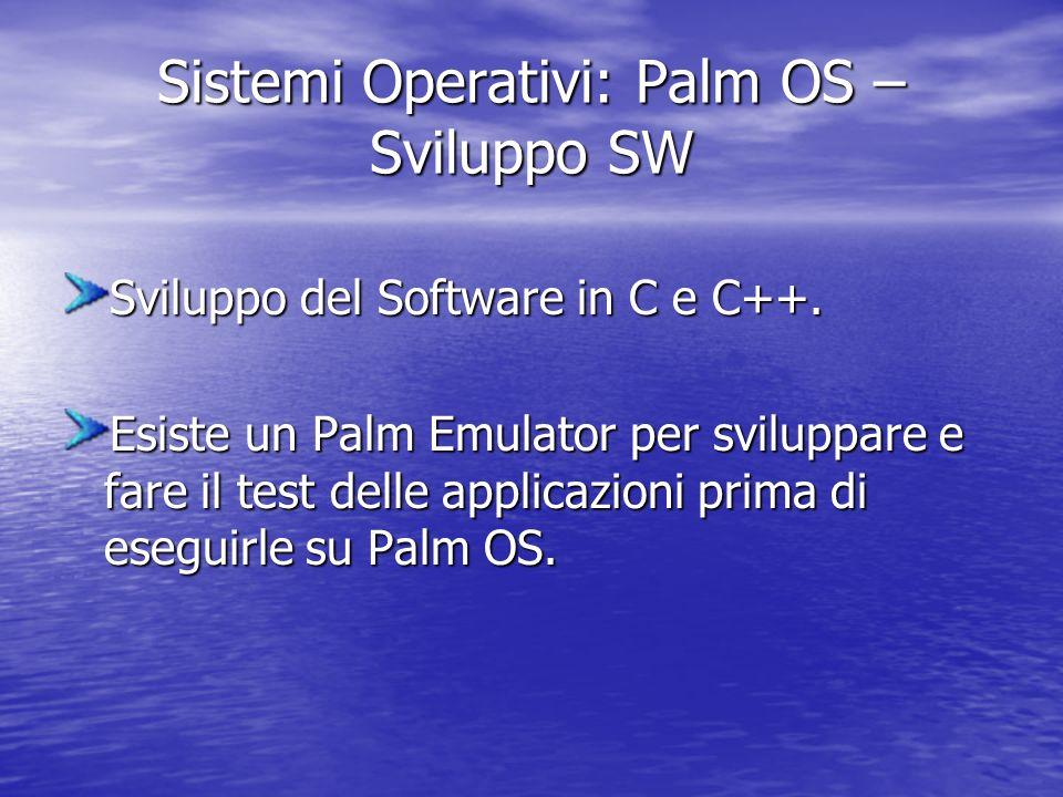Sistemi Operativi: Palm OS – Sviluppo SW Sviluppo del Software in C e C++.