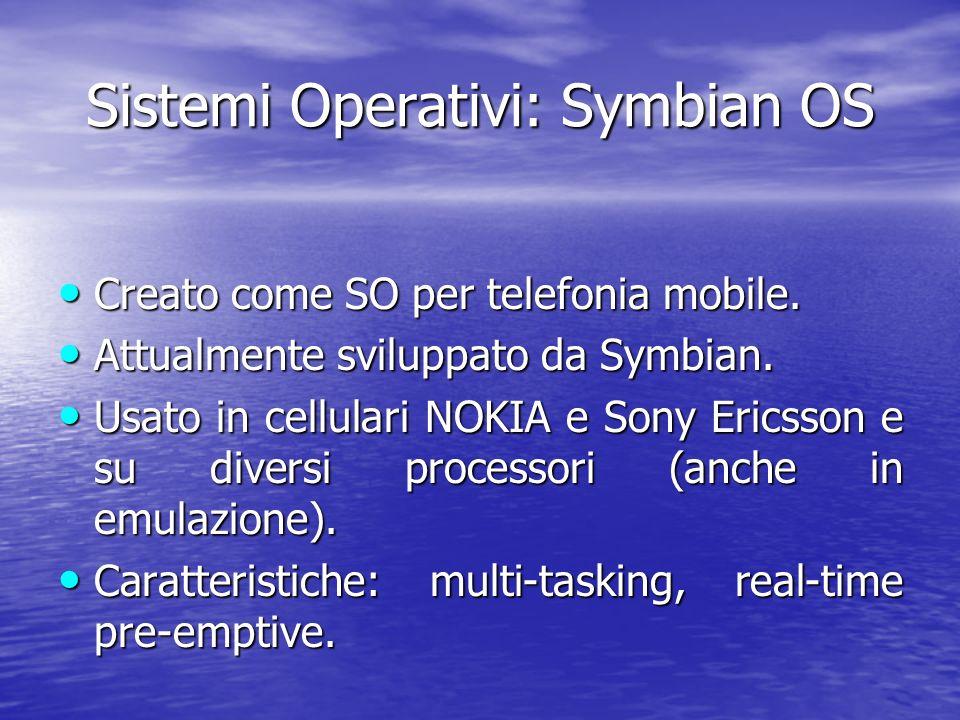 Sistemi Operativi: Symbian OS Creato come SO per telefonia mobile.