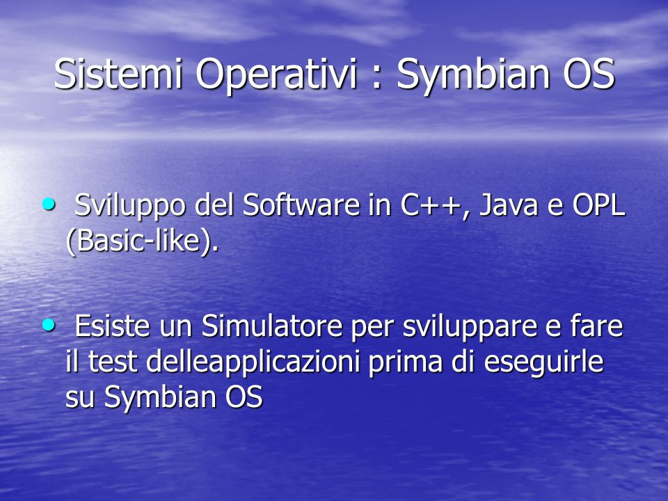 Sistemi Operativi : Symbian OS Sviluppo del Software in C++, Java e OPL (Basic-like).