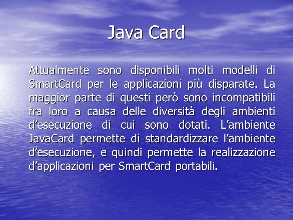 Java Card Attualmente sono disponibili molti modelli di SmartCard per le applicazioni più disparate.