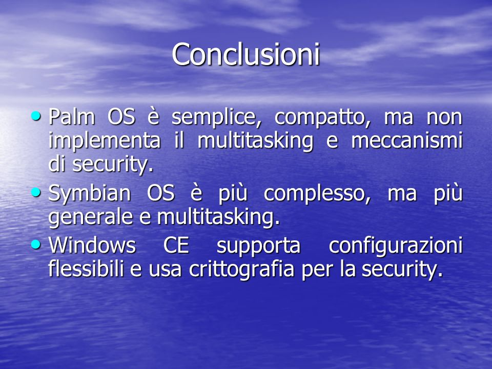 Conclusioni Palm OS è semplice, compatto, ma non implementa il multitasking e meccanismi di security.