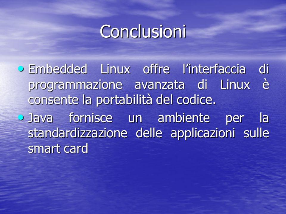 Conclusioni Embedded Linux offre linterfaccia di programmazione avanzata di Linux è consente la portabilità del codice.