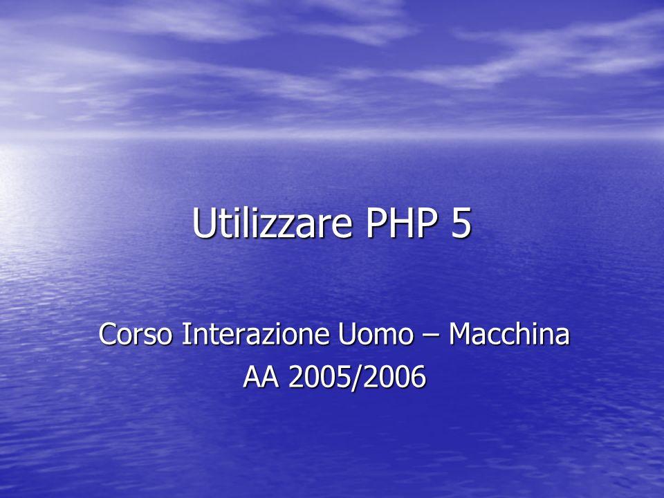Utilizzare PHP 5 Corso Interazione Uomo – Macchina AA 2005/2006
