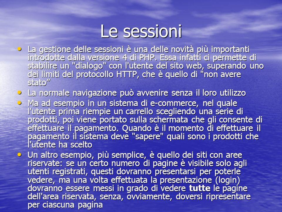 Le sessioni La gestione delle sessioni è una delle novità più importanti introdotte dalla versione 4 di PHP.
