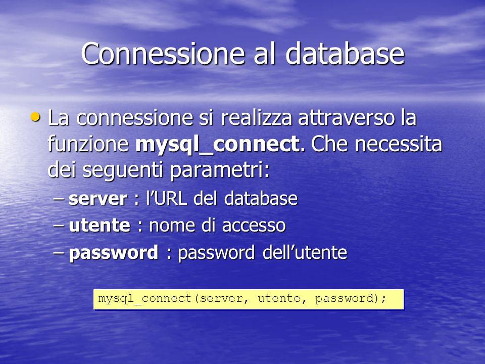 Connessione al database La connessione si realizza attraverso la funzione mysql_connect.