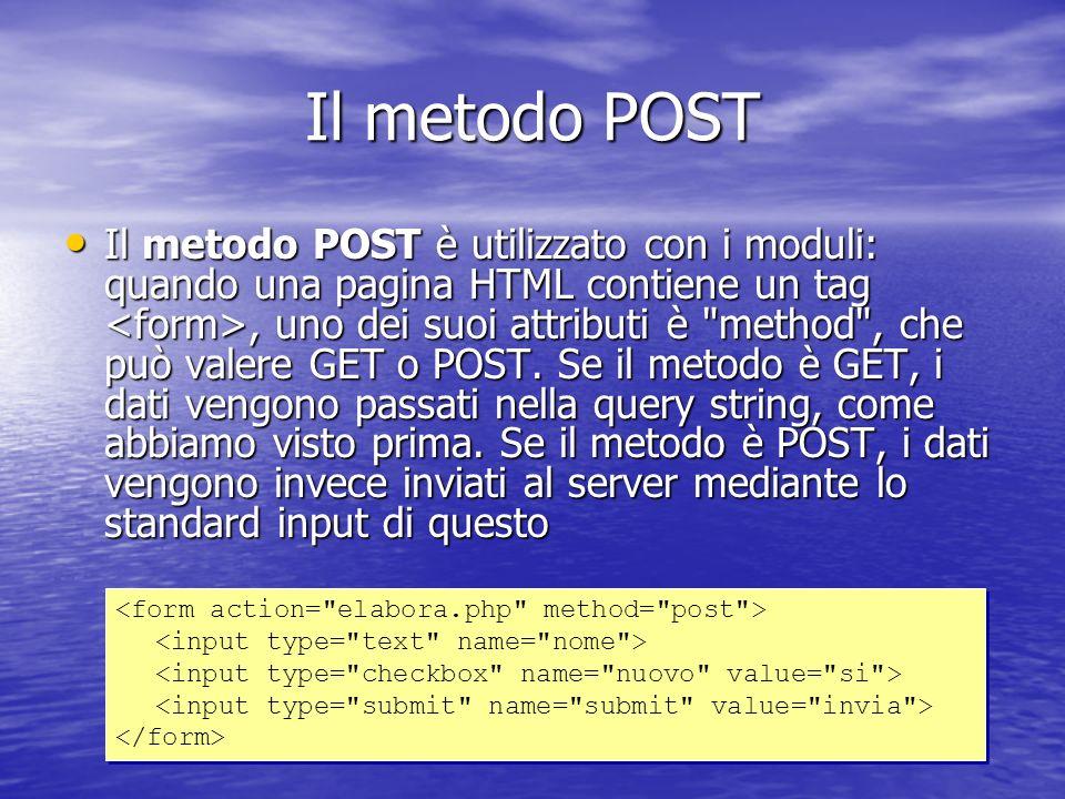 Il metodo POST Il metodo POST è utilizzato con i moduli: quando una pagina HTML contiene un tag, uno dei suoi attributi è method , che può valere GET o POST.