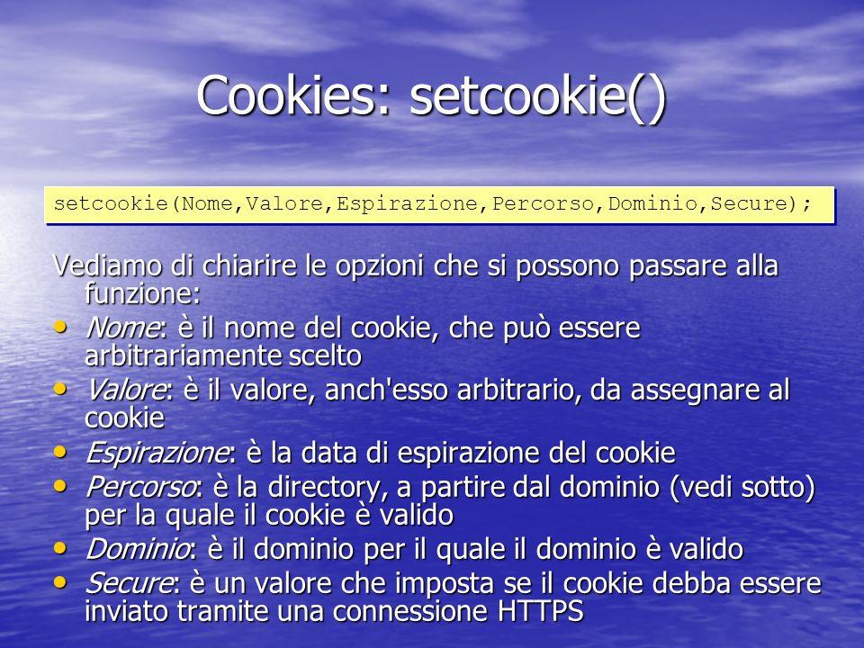 Cookies: leggere La lettura dei Cookies avviene mediante la variabile pre-assegnata: La lettura dei Cookies avviene mediante la variabile pre-assegnata: –$HTTP_COOKIE_VARS (tipo array) Mediante la variabile è possibile accedere a tutti i Cookies creati nel nostro browser Mediante la variabile è possibile accedere a tutti i Cookies creati nel nostro browser Per accedere ad un particolare Cookie è necessario passare come indice dellarray il nome del Cookie creato Per accedere ad un particolare Cookie è necessario passare come indice dellarray il nome del Cookie creato