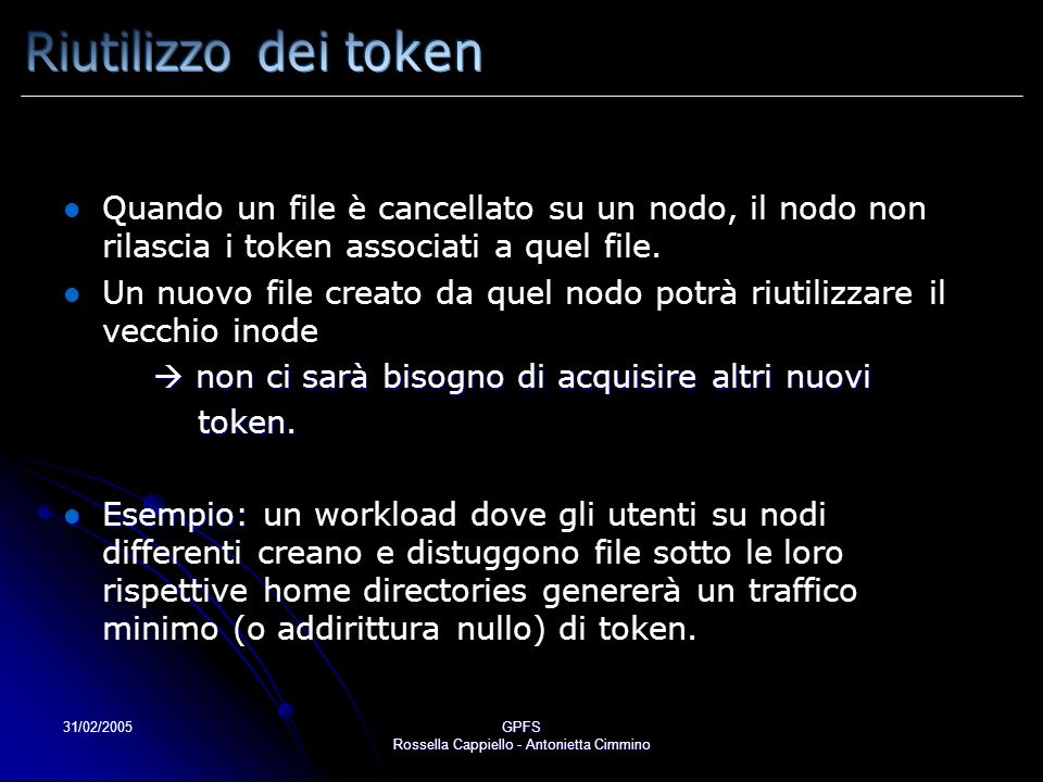 31/02/2005GPFS Rossella Cappiello - Antonietta Cimmino Quando un file è cancellato su un nodo, il nodo non rilascia i token associati a quel file. Un
