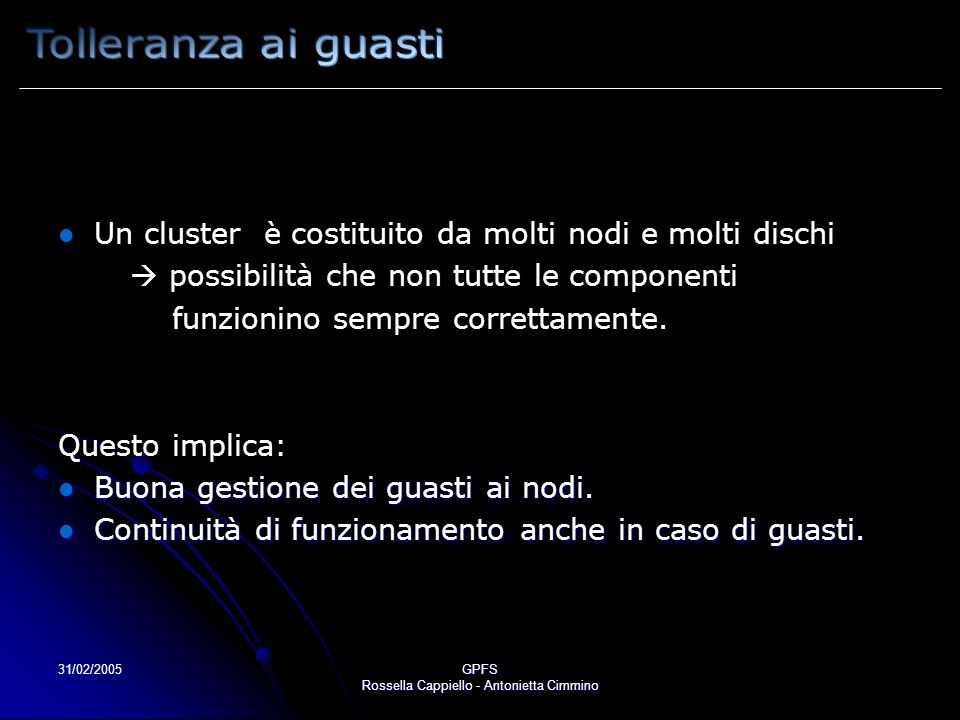 31/02/2005GPFS Rossella Cappiello - Antonietta Cimmino Un cluster è costituito da molti nodi e molti dischi possibilità che non tutte le componenti funzionino sempre correttamente.