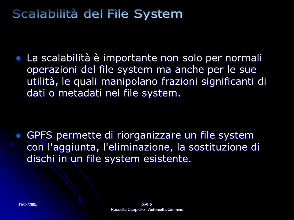 31/02/2005GPFS Rossella Cappiello - Antonietta Cimmino La scalabilità è importante non solo per normali operazioni del file system ma anche per le sue